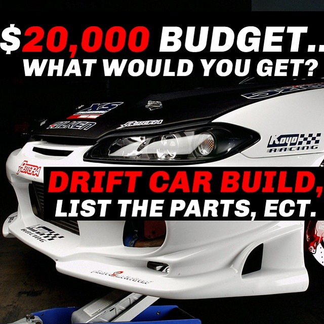 Drift Car Budget What Would You Do List The Car Parts