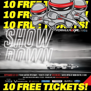 """10 FREE TICKETS - (13 DAYS AWAY) FORMULA DRIFT - TEXAS - September 12 - 13 10 General Admission Tickets (1 Per Winner) - HOW TO ENTER: Tell us why you deserve tickets! You NEED to put some time into your response and use the hashtag to help support your story; that is how we select the winners. Ex. Your history of being an FD fan .. past events ? Favorite Driver and why ? What have you done to help promote drifting ?What are you looking forward to this year ? Are you building a drift car ? - DO NOT POST """"I am broke so give me tickets"""" - TERMS: Each winner will be assigned 1 General Admission Ticket. We will select the winners on or before September 3rd. Once the winners are announced you will have 48 hours to provide your name so we can add it to the list. You MUST respond on time or the tickets will be assigned to someone else. Thank you!"""