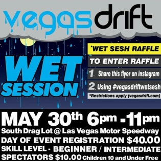 Vegasdrift Wet Session practice When: Saturday May 30th 2015 6pm-11:00pm Where: LVMS Drag Lot Contest Rules 1. Post the above flyer on Instagram 2. Tag the post with Raffle Ends on May 28 2015 -event-credit is not redeemable for cash Contest eligibility requirements -Must be U.S. Citizen / Nevada Resident -Must be 18+ -Vehicle must pass technical inspection -Raffle winner must use event-credit on May 30th 2015