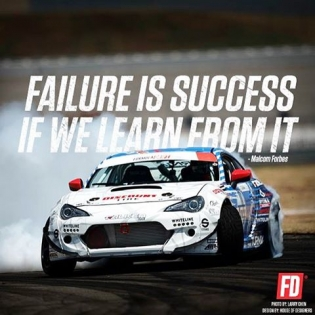 Failure is success if we learn from it - Malcom Forbes.