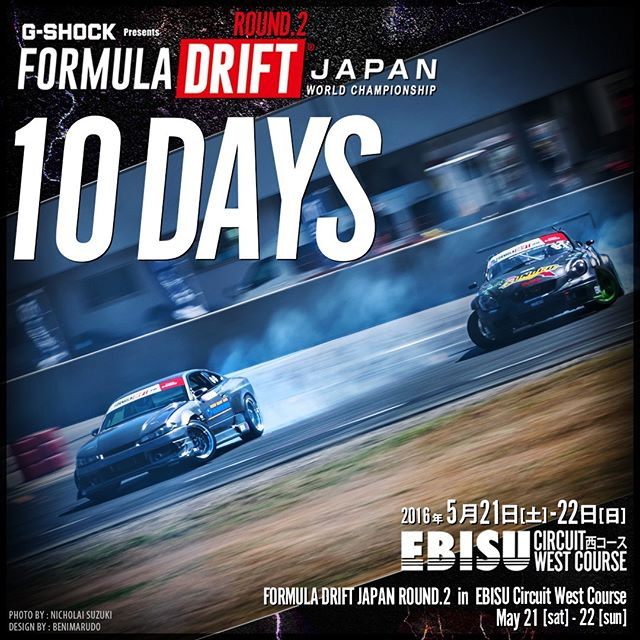 10 DAYS! @G-Shock presents Formula Drift Japan RD2 エビスサーキット 西コース 5月21日(土)・22日(日) TICKET:http://goo.gl/9Y9Cxd