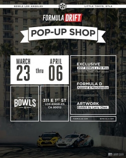 @bowls + Formula Drift Pop-Up Shop | March 23 thru April 6 | Exclusive Bowls LA x FD Pins will be released featuring @daiyoshihara @kengushi @mattfield777 @odidrift | Exhibit by @larry_chen_foto #fdlb #formulad #formuladrift