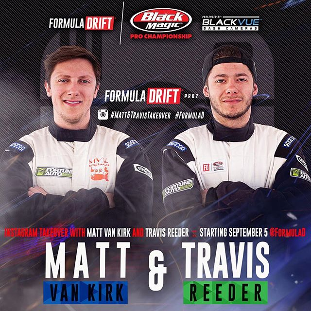 Starting next Tuesday Formula DRIFT PRO2 drivers @mattvankirk18 and @travisreeder will be taking over the Instagram as we head to Round 7 @txmotorspeedway