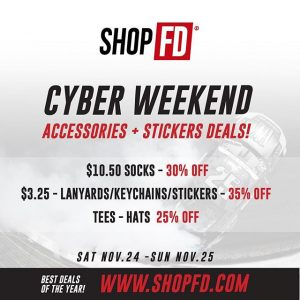 SHOPFD.com - Cyber Weekend: Sat-Sun Only Accessories + Sticker Deals! -------------------------------- Socks - 30% OFF Lanyards + Keychains + Stickers - 35% OFF -------------------------------- TEES - HATS 25% OFF -------------------------------- Log onto www.ShopFD.com to Save of FD Goods! SALE Ends Sunday, Nov 25 Midnight PST -------------------------------- @ShopFDofficial #FormulaD #FormulaDrift #FDXV