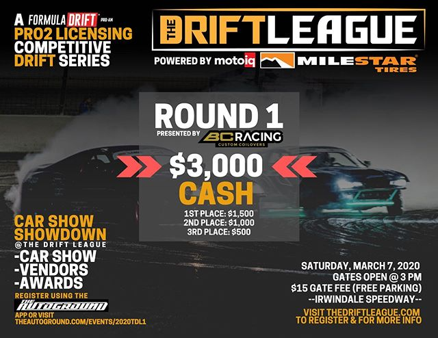 Round 1 is right around the corner! ⁣⁣ ⁣⁣ $3,000 CASH going to the podium.⁣⁣ 1st place: $1,500⁣⁣ 2nd place: $1,000⁣⁣ 3rd Place: $500⁣⁣ ⁣⁣ REGISTER AT THEDRIFTLEAGUE.COM⁣⁣ Season discounts available for a limited time.⁣ LAYOUT is inspired by the @driftmasters.gp City of Iron track! ⁣⁣ CAR SHOW SHOWDOWN⁣⁣ -Car show⁣⁣ -Vendors⁣⁣ -Awards⁣⁣ Visit theautoground.com/events/TDL1 to register.⁣ ⁣ ⁣ CORRECTION: Tech day is on SUNDAY Feb. 23⁣ ⁣⁣ The Drift League is a @formulad PRO2 licensing series presented by @milestar.tires & @motoiq ⁣⁣ ⁣⁣ Round of 1 of The Drift League is presented by @bcracingna.⁣⁣ •Date/Time: Saturday, March 7 (Gates open at 3 PM)⁣⁣ •Location: @irwindalespeedway ⁣⁣ •Price: $15/person at the gate (free parking) ⁣⁣ ⁣⁣
