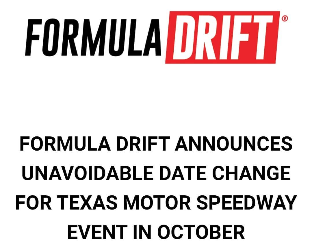 FORMULA DRIFT ANNOUNCES UNAVOIDABLE DATE CHANGE FOR TEXAS MOTOR SPEEDWAY EVENT IN OCTOBER, On August 28, 2020 Texas Motor Speedway announced that all events scheduled prior to its NASCAR Cup Race on October 25 are cancelled or postponed due to continuing concerns over the COVID-19 pandemic.  Formula DRIFT was scheduled to visit Texas Motor Speedway on October 16-18 for Rounds 5 and 6 of its PRO Championship as well as Round 3 of the Link ECU PRO2 Championship. After diligent discussions with the track management team, Formula DRIFT is announcing its event will be rescheduled to the end of the month. FD TX will now take place over the weekend of October 30-November 1.  To accommodate the new schedule, Formula DRIFT will move its operations to utilize the venue's permanent grandstands, creating a new track layout for the competition.This will present a new challenge to all Formula DRIFT teams and guarantees a new spectacle for the fans, who will be able to enjoy the new seating arrangements.